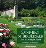 img - for Saint-Jean de Beauregard: L'art du potager fleuri book / textbook / text book