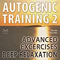 Autogenic Training 2: Advanced Excersises of the German Self Relaxation Technique Audiobook by Franziska Diesmann, Torsten Abrolat Narrated by Colin Griffiths-Brown