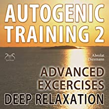 Autogenic Training 2: Advanced Excersises of the German Self Relaxation Technique (       UNABRIDGED) by Franziska Diesmann, Torsten Abrolat Narrated by Colin Griffiths-Brown