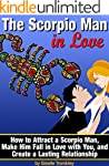 The Scorpio Man In Love: How to Attra...