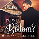 Power Bottom? Audiobook by Rowan McAllister Narrated by Nick J. Russo
