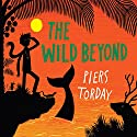 The Wild Beyond Audiobook by Piers Torday Narrated by Oliver Hembrough