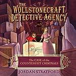 The Case of the Counterfeit Criminals: Wollstonecraft Detective Agency, Book 3 | Jordan Stratford