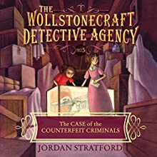 The Case of the Counterfeit Criminals: Wollstonecraft Detective Agency, Book 3 Audiobook by Jordan Stratford Narrated by Nicola Barber