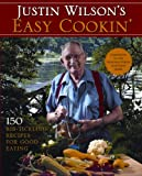 Justin Wilson's Easy Cookin': 150 Rib-Tickling Recipes for Good Eating