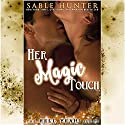 Her Magic Touch: Hell Yeah!, Book 3 Audiobook by Sable Hunter Narrated by Lia Langola