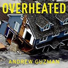 Overheated: How Climate Change Will Cause Floods, Famine, War, and Disease (       UNABRIDGED) by Andrew T. Guzman Narrated by Fleet Cooper