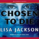 Chosen to Die Audiobook by Lisa Jackson Narrated by Alan Nebelthau