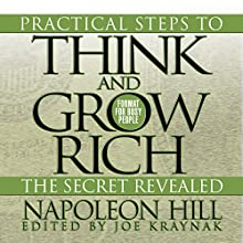 Practical Steps to Think and Grow Rich - The Secret Revealed: Format for Busy People (       UNABRIDGED) by Napoleon Hill, Joe Kraynak - editor Narrated by Waler Dixon
