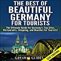 The Best of Beautiful Germany for Tourists: The Ultimate Guide for Germany's Top Sites, Restaurants, Shopping, and Beaches for Tourists Audiobook by  Getaway Guides Narrated by Millian Quinteros