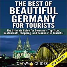 The Best of Beautiful Germany for Tourists: The Ultimate Guide for Germany's Top Sites, Restaurants, Shopping, and Beaches for Tourists (       UNABRIDGED) by Getaway Guides Narrated by Millian Quinteros