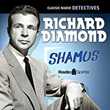 Richard Diamond: Shamus  by Blake Edwards Narrated by Dick Powell, Virginia Gregg, Ed Begley
