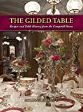 img - for The Gilded Table: Recipes and Table History from the Campbell House book / textbook / text book