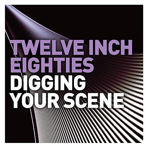 twelve-inch-eighties-digging-your-scene