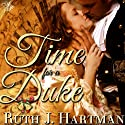 Time for a Duke (       UNABRIDGED) by Ruth Hartman Narrated by Julia Farhat