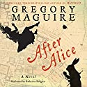 After Alice: A Novel (       UNABRIDGED) by Gregory Maguire Narrated by Katherine Kellgren