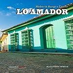 Lo amador. Cuentos [Tales of the Lover] | Roberto Burgos Cantor