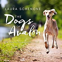 The Dogs of Avalon: The Race to Save Animals in Peril Audiobook by Laura Schenone Narrated by Esther Wane