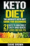 img - for Keto: The Absolute Keto Diet Guide for Beginners: 21 Days to Amazingly Easy and Quick Fat Loss Results: Free Yourself Up from Sugar Cravings, Lack of Hunger, ... Developing Diabetes, Weight Loss, Fat Loss) book / textbook / text book