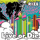 Live or Die♪RIZE