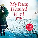 My Dear I Wanted to Tell You Audiobook by Louisa Young Narrated by Dan Stevens