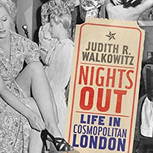 Nights Out: Life in Cosmopolitan London | [Judith R. Walkowitz]