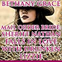 Mail Order Bride: Sheriff Nathan Falls in Love with Drunken Lizzie Audiobook by Bethany Grace Narrated by Joe Smith