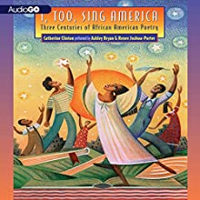 I, Too, Sing America: Three Centuries of African American Poetry (       UNABRIDGED) by Catherine Clinton Narrated by Ashley Bryan, Renee Joshua-Porter