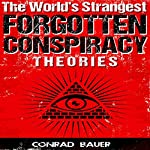 The World's Strangest Forgotten Conspiracy Theories | Conrad Bauer