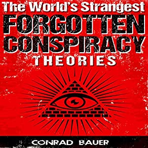 The World's Strangest Forgotten Conspiracy Theories Audiobook