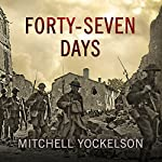 Forty-Seven Days: How Pershing's Warriors Came of Age to Defeat the German Army in World War I | Mitchell Yockelson