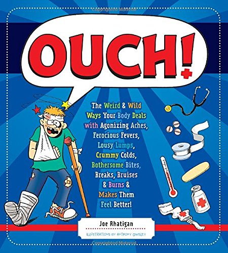 Ouch!: The Weird & Wild Ways Your Body Deals With Agonizing Aches, Ferocious Fevers, Lousy Lumps, Crummy Colds, Bothersome Bites, Breaks, Bruises & Burns