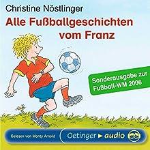 Fußballgeschichten vom Franz (       ungekürzt) von Christine Nöstlinger Gesprochen von: Christine Nöstlinger