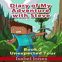 Diary of My Adventure with Steve: Unexpected Tour, Book 2 | Livre audio Auteur(s) : Isabel Jones Narrateur(s) : Johnny Robinson