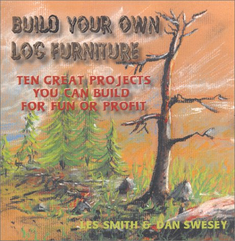 Build Your Own Log Furniture:  Ten Great Projects You Can Build For Fun or Profit (Log Furniture Building compare prices)
