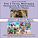 The 7 Fatal Mistakes Divorced and Separated Parents Make: Strategies for Raising Healthy Children of Divorce and Conflict Audiobook by Shannon R. Rios Narrated by Caroline Miller