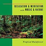 Relaxation & Meditation with Music & Nature: Tropical Rainforest