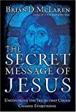 The Secret Message of Jesus: Uncovering the Truth that Could Change Everything (084990000X) by Brian D. McLaren
