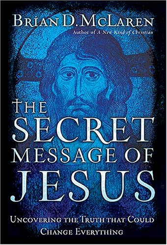 The Secret Message of Jesus: Uncovering the Truth that Could Change Everything, McLaren, Brian D.