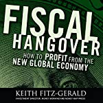Fiscal Hangover: How to Profit from the New Global Economy | Keith Fitz-Gerald