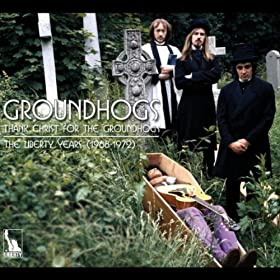 Thank Christ For The Groundhogs: The Liberty Years 1968-1972