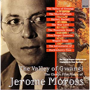 Valley of the Gwangi: The Classic Film Music of Jerome Moross