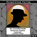 Kopfgeldjäger (Dr. Cornelius Stahl - Mörderische Abgründe 22) | Marc Freund