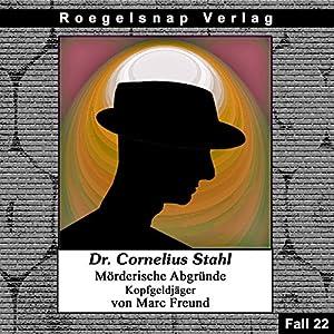 Kopfgeldjäger (Dr. Cornelius Stahl - Mörderische Abgründe 22) Hörbuch