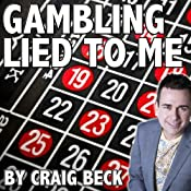 Gambling Lied to Me: A Cure for Compulsive Gambling Addiction | [Craig Beck]