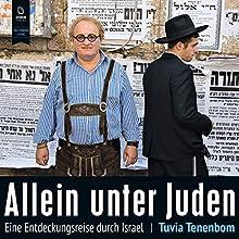 Allein unter Juden: Eine Entdeckungsreise durch Israel (       ungekürzt) von Tuvia Tenenbom Gesprochen von: Stefan Krause