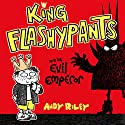 King Flashypants: King Flashypants and the Evil Emperor Audiobook by Andy Riley Narrated by Mathew Baynton