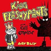King Flashypants: King Flashypants and the Evil Emperor: King Flashypants, Book 1 | Andy Riley