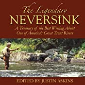 The Legendary Neversink: A Treasury of the Best Writing about One of America's Great Trout Rivers | [Justin Askins (Editor)]