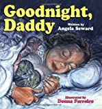img - for [ GOODNIGHT, DADDY [ GOODNIGHT, DADDY BY SEWARD, ANGELA ( AUTHOR ) NOV-01-2000 ] By Seward, Angela ( Author) 2000 [ Paperback ] book / textbook / text book